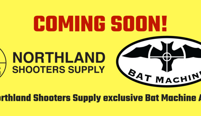 The Northland Shooters Supply exclusive Bat Machine Action Coming Soon!